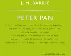 """I truly believe every one of us has been to Neverland"" J.M. Barrie"