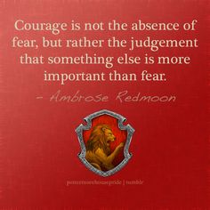 Gryffindor Pride sites are fantastic for courage quotes. I love being a Gryffindor.