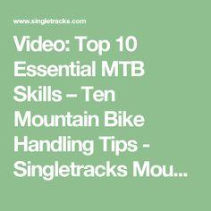 Video: Top 10 Essential MTB Skills – Ten Mountain Bike Handling Tips - Singletracks Mountain Bike News