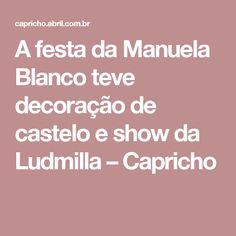A festa da Manuela Blanco teve decoração de castelo e show da Ludmilla – Capricho