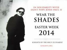 Put on the cool shades! In solidarity with Pope Saint John Paul II during Easter Week leading up to the canonization on April 27th -- put on the cool shades of the saint who loved youth. http://www.knightsoftheholyeucharist.com