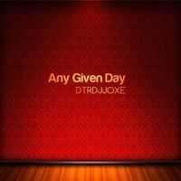 Any Given Day  Dtrdjjoxe by ★DTRDJJOXΞ☆ on SoundCloud