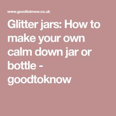 Glitter jars: How to make your own calm down jar or bottle - goodtoknow
