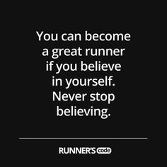 You can become a great runner if you believe in yourself. Never stop believing. #runnerscode #runningquotes