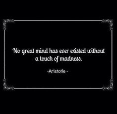 No great mind had ever existed without a touch of madness - Aristotle. Think about all the great geniuses out there. How was their state-of-mind? Great Quotes, Quotes To Live By, Inspirational Quotes, Awesome Quotes, Quirky Quotes, Genius Quotes, Interesting Quotes, Meaningful Quotes, Motivational Quotes