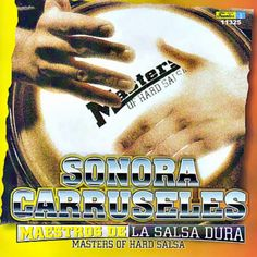 MAESTROS DE LA SALSA DURA - SONORA CARRUSELES (2009) Tracklist: 1. Bang bang 2. Brujeria 3. Quinto y trompeta 4. El arbol 5. Camina como chencha 6. Taco de ojo 7. Mosaico santero 8. Sazonando Montuno 9. Confundido 10. Rey piano 11. Cumbia medley12.