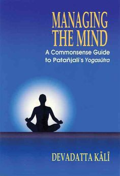 Managing the Mind: A Commonsense Guide to Patanjali's Yogasutra