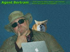 Agent Bertram.  More cunning than a wagon load of foxes, driven by Captain Fox himself...