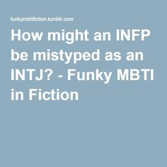 How might an INFP be mistyped as an INTJ? - Funky MBTI in Fiction