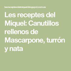Les receptes del Miquel: Canutillos rellenos de Mascarpone, turrón y nata