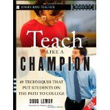 Teach Like a Champion: 49 Techniques that Put Students on the Path to College (K-12) (Paperback)By Doug Lemov