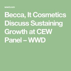 Becca, It Cosmetics Discuss Sustaining Growth at CEW Panel – WWD