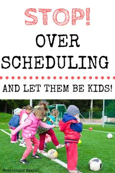 Stop Over Scheduling and Let Them Be Kids. #parenting #kidsactivities #kids #overscheduled