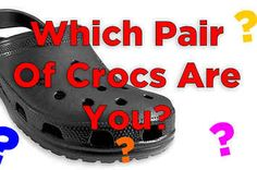 Which Pair Of Crocs Are You?