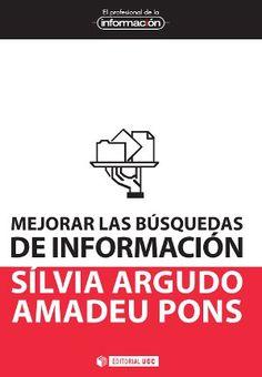 Mejorar las búsquedas de información / Silvia Argudo, Amadeu Pons. UOC. http://kmelot.biblioteca.udc.es/record=b1491491~S1*gag