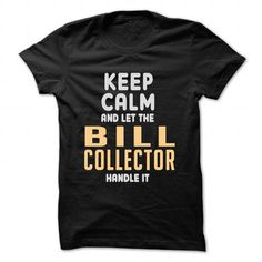 Keep calm and let Bill Collector handle it T-Shirts, Hoodies, Sweatshirts, Tee Shirts (22.99$ ==> Shopping Now!)