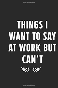 Things I Want To Say at Work But Can't: 110 Pages icnh Lined Journal, Diary, Notebook For Motive, Motivating forc. The Notebook Quotes, Diary Notebook, Journal Diary, Creativity Quotes, Motivation, Canning, Sayings, Creative, Inspiration