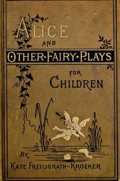 """Alice and Other Fairy Plays For Children"" (1881) written by Kate Freiligrath-Kroeker and illustrated by Mary Sibree."