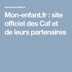 Mon-enfant.fr : site officiel des Caf et de leurs partenaires Site Officiel, Bebe, Pregnancy, Mom, Kid