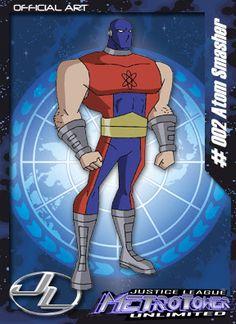 Esmaga-Átomo Membro da Liga da Justiça que tem a capacidade de crescer a tamanhos enormes. Aparece Apenas como Figurante na Série.