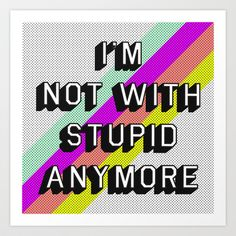 NOT+WITH+STUPID+Art+Print+by+Wesley+Bird+-+$18.00