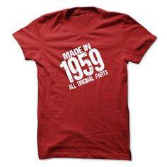 91eaf0a19 MADE IN 1959 ALL ORIGINAL PARTS T-shirt and Hoodie - Born in 1959 shirt