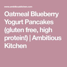 Oatmeal Blueberry Yogurt Pancakes (gluten free, high protein!) | Ambitious Kitchen