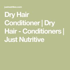 Dry Hair Conditioner   Dry Hair - Conditioners   Just Nutritive