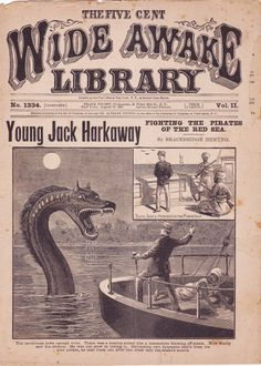 steammanofthewest:  Sea serpent dime novel, Wide Awake Library No. 1334, August 27, 1897, Young Jack Harkaway Fighting the Pirates of the Red Sea by Bracebridge Hemyng. The author created the character for Boys of England in 1871. The sea monster is real, and in the story a man overdoes on morphine.The Steam Man of the West