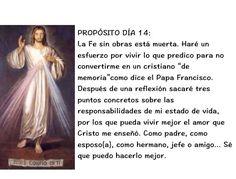 CONSAGRACIÓN A LA DIVINA MISERICORDIA  DÍA 14 EL LLAMADO A LA MISERICORDIA ORACIÓN DE SANTA FAUSTINA CITA ¿Puede existir un cristiano que no sea misericordioso? No. El cristiano necesariamente debe ser misericordioso, porque este es el centro del Evangelio. Francisco. Audiencia, 10 septiembre 2014 REFLEXIÓN PROPÓSITO   Fuente: https://www.facebook.com/guadaluperadiotv/photos/a.189188881105088.49201.125207830836527/1454921464531817/?type=3&permPage=1