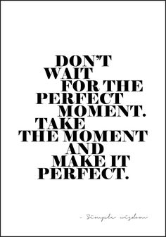 Plakat med teksten: Dont wait for the perfect moment. Inspirational Graduation Quotes, Inspirational Text, Positive Quotes, Motivational Quotes, Funny Quotes, Why Wait Quotes, Work In Progress Quotes, Be Bold Quotes, Waiting Quotes