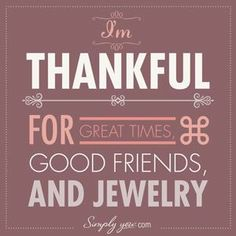 GREAT TIMES! GOOD FRIENDS! AND JEWELRY! Sums it up!