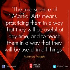 """""""The true science of martial arts means practicing them in such a way that they will be useful at any time, and to teach them in such a way that they will be useful in all things.""""― Miyamoto Musashi, The Book of Five Rings Martial Arts Quotes, Martial Arts Styles, Mixed Martial Arts, Krav Maga Martial Arts, Martial Arts Training, Aikido, Senior Yearbook Quotes, Karate Quotes, Miyamoto Musashi"""
