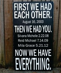 First We Had Each Other, Then We Had You, Now We Have Everything.  Hand painted wood sign