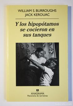 Y LOS HIPOPOTAMOS SE COCIERON EN SUS TANQUES - BURROUGHS & KEROUAC (Libros de Segunda Mano (posteriores a 1936) - Literatura - Narrativa - Otros)