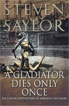 A Gladiator Dies Only Once: The Further Investigations of Gordianus the Finder (Roma Sub Rosa Series #11) by Steven Saylor