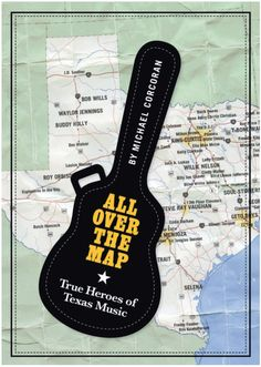 Buy All Over the Map: True Heroes of Texas Music by Michael Corcoran and Read this Book on Kobo's Free Apps. Discover Kobo's Vast Collection of Ebooks and Audiobooks Today - Over 4 Million Titles! Waltz Across Texas, Texas Monthly, Texas Music, Waylon Jennings, Dallas Morning News, Buddy Holly, Janis Joplin, Guitar Lessons, Guitar Tips