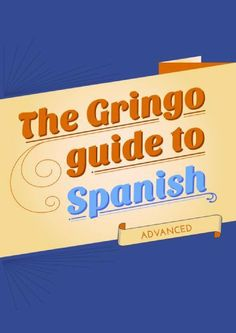 The Gringo Guide To Spanish: Advanced Spanish by Cynthia Vilaplana. $4.03. Publisher: Gupsito Publishing (May 29, 2012). 52 pages