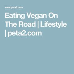 Eating Vegan On The Road   Lifestyle   peta2.com