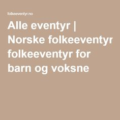 Alle eventyr | Norske folkeeventyr for barn og voksne Language, Hobby, Education, Learning, Languages, Educational Illustrations, Onderwijs, Teaching, Studying