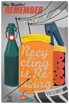 Remember, recycling is reusing. Poster by The Victory Garden of Tomorrow. Made in Portland Reduce Reuse Recycle, Upcycle, Recycle Crafts, Victory Garden, Retro, Victorious, Repurposed, The Past, How To Make