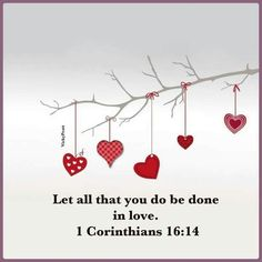 Let all that you do be done in love.
