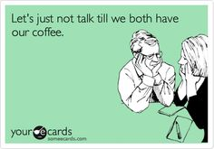 Funny Friendship Ecard: Let's just not talk till we both have our coffee.