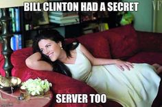 Bill Clinton had a secret server too.