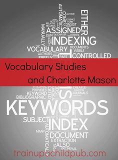 The better your students' vocabularies, the more opportunities they'll have. Read how vocabulary studies and Charlotte Mason homeschooling methods work together!