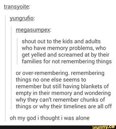 I'm both. I can't tell you how many times my family has gotten mad at me for forgetting things when I don't mean to.