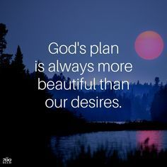 God's plan is always more beautiful than our desires life quotes quotes quote life god quotes life quotes and sayings gods plan life images life image Favorite Bible Verses, Bible Verses Quotes, Encouragement Quotes, Faith Quotes, Bible Scriptures, Quote Life, Religious Quotes, Spiritual Quotes, Gods Plan