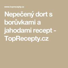 Nepečený dort s borůvkami a jahodami recept - TopRecepty.cz