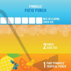 The official vodka of patio season. Enjoy this cocktail recipe on the best outdoor days!  Cheers to the best season around with Pinnacle Patio Punch:  1 part Pinnacle® Tropical Punch 2 parts Iced Tea  Mix in bowl and serve over ice.
