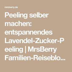 Peeling selber machen: entspannendes Lavendel-Zucker-Peeling | MrsBerry Familien-Reiseblog | Über das Leben und Reisen mit Kind
